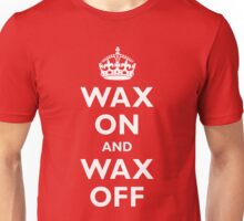 Wax On and Wax Off Unisex T-Shirt