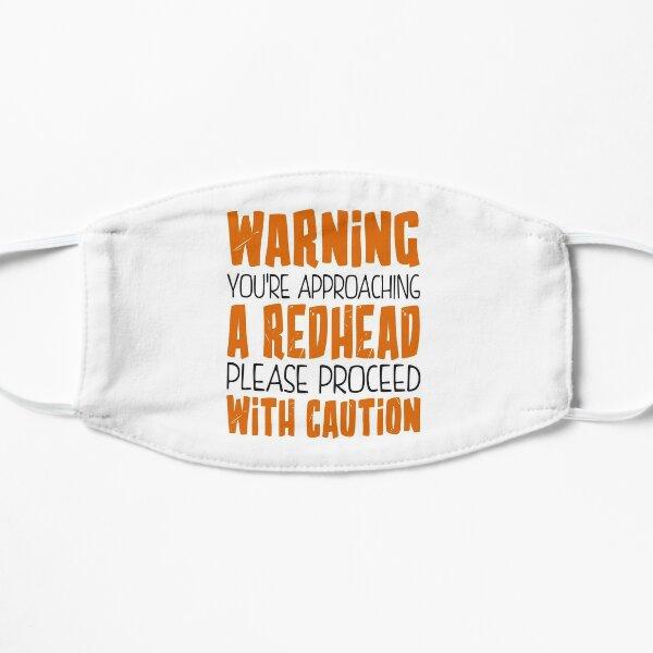 Warning! You're approaching a redhead Flat Mask