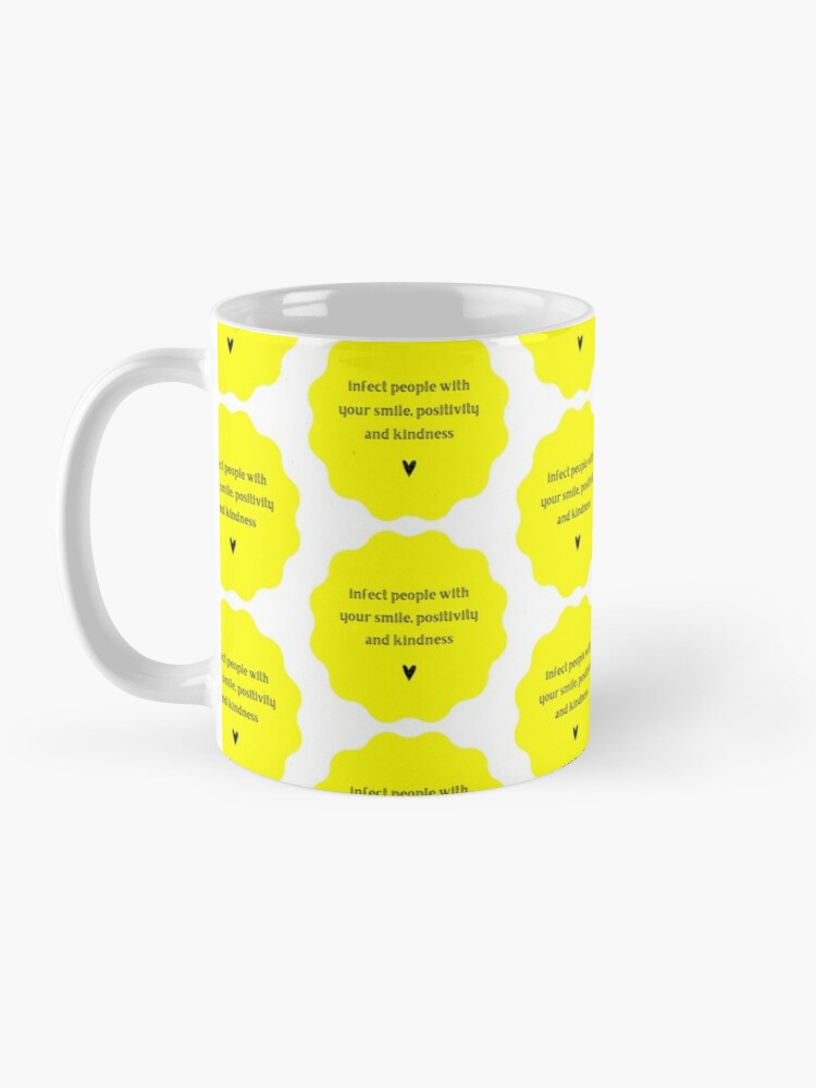 """Alternate view of """"Infect people with your smile, positivity and kindness"""" Mug"""
