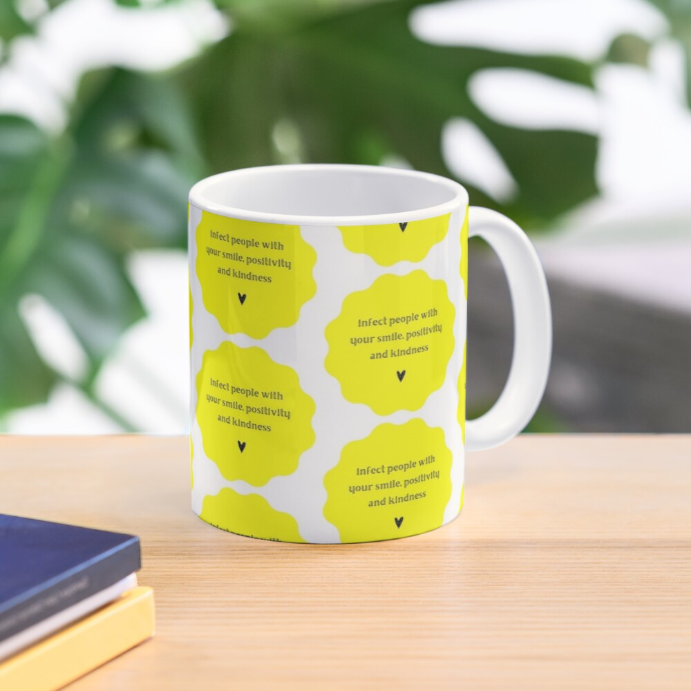 """""""Infect people with your smile, positivity and kindness"""" Mug"""