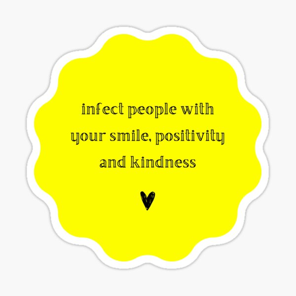 """""""Infect people with your smile, positivity and kindness"""" Sticker"""