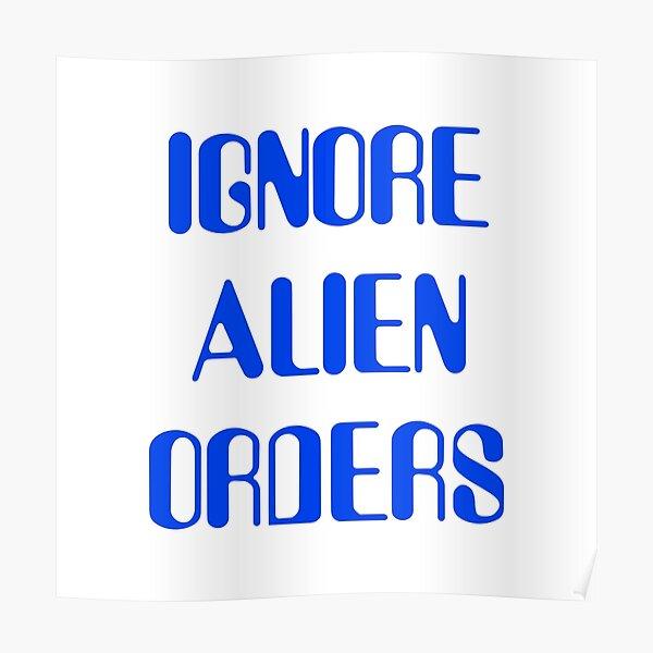 IGNORE ALIEN ORDERS Poster
