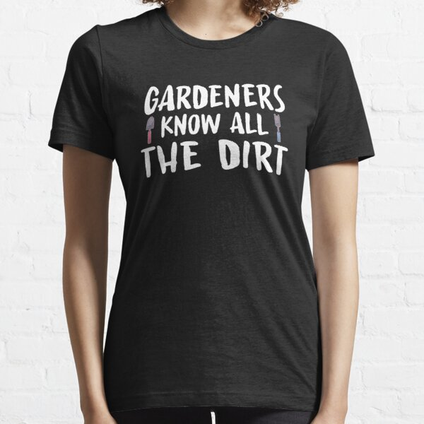 Gardeners Know All The Dirt Funny Gardening Essential T-Shirt
