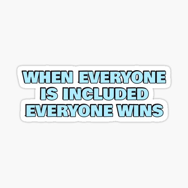 When everyone is included, everyone wins - diversity quote in blue Sticker