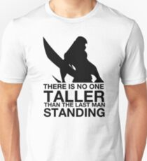 There is no one taller than the last man standing Unisex T-Shirt