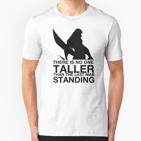 There is no one taller than the last man standing Slim Fit T-Shirt