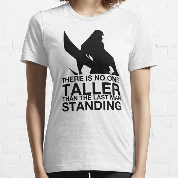 There is no one taller than the last man standing Essential T-Shirt
