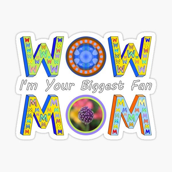 Wow Mom I Am Your Biggest Fan Sticker