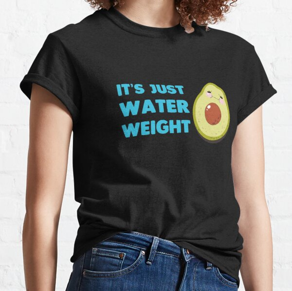 Nikocado Avocado m-erch nikocado Avocado it s just Water Weight T-Shirts Gift For Fans, For Men and Women, Gift Mother Day, Father Day Classic T-Shirt