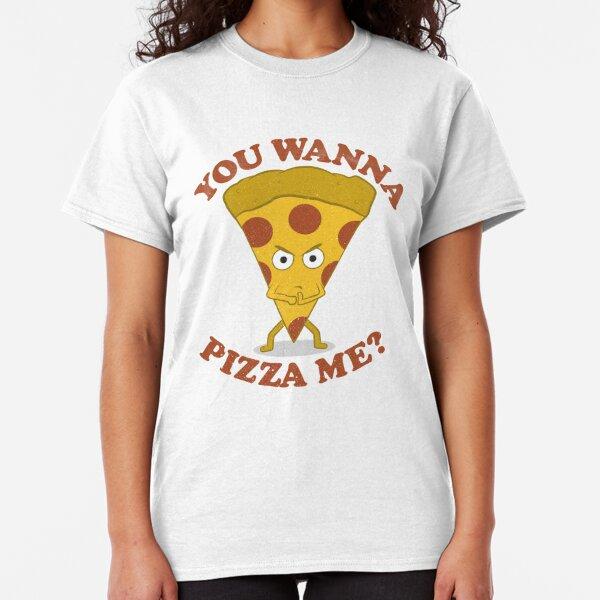 You Wanna Pizza Me? Classic T-Shirt