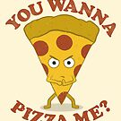 You Wanna Pizza Me? by renduh