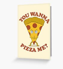You Wanna Pizza Me? Greeting Card