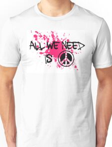 ALL WE NEED IS PEACE Unisex T-Shirt