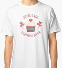 Cupcakes Make Everything Better Classic T-Shirt