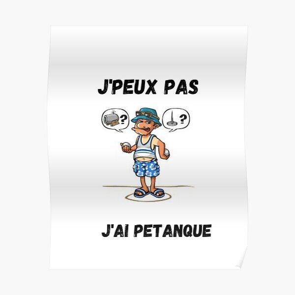 J'PEUX PAS J'AI PETANQUE Poster