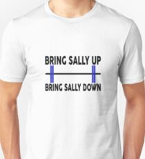 Bring Sally Up, Bring Sally Down Unisex T-Shirt
