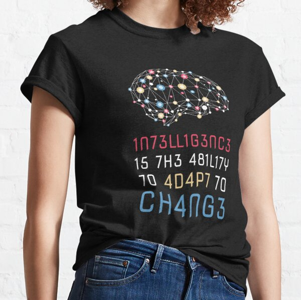 Intelligence is the ability to adapt to change Classic T-Shirt