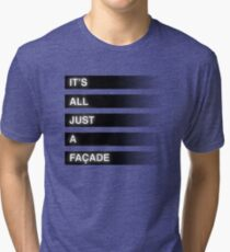 It's All Just A Façade (Faded) Tri-blend T-Shirt