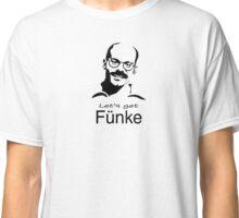 Let's get Fünke Classic T-Shirt
