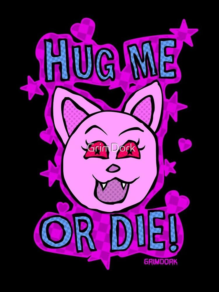 Hug Me Or Die by GrimDork