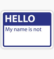 Hello. My name is not.  Sticker