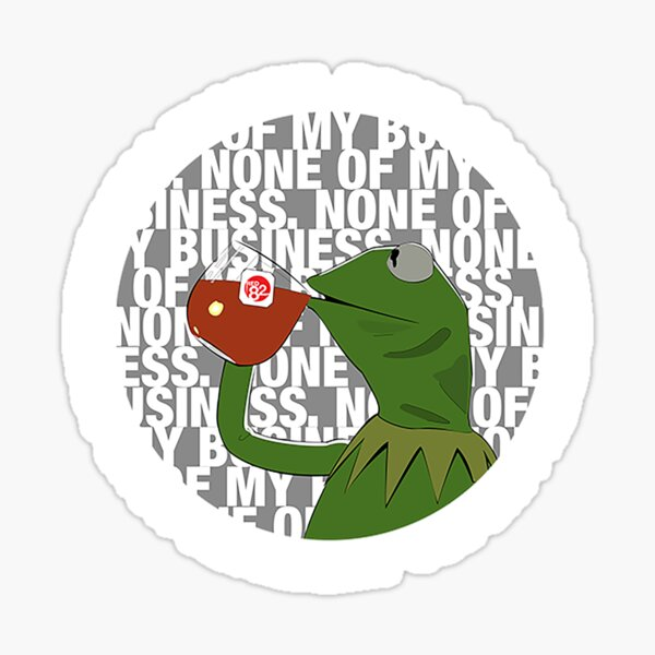Kermit Sipping Tea (But that's none of my business) Sticker