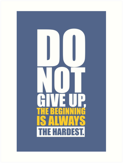 Do Not Give Up The Beginning Is Always The Hardest Gym