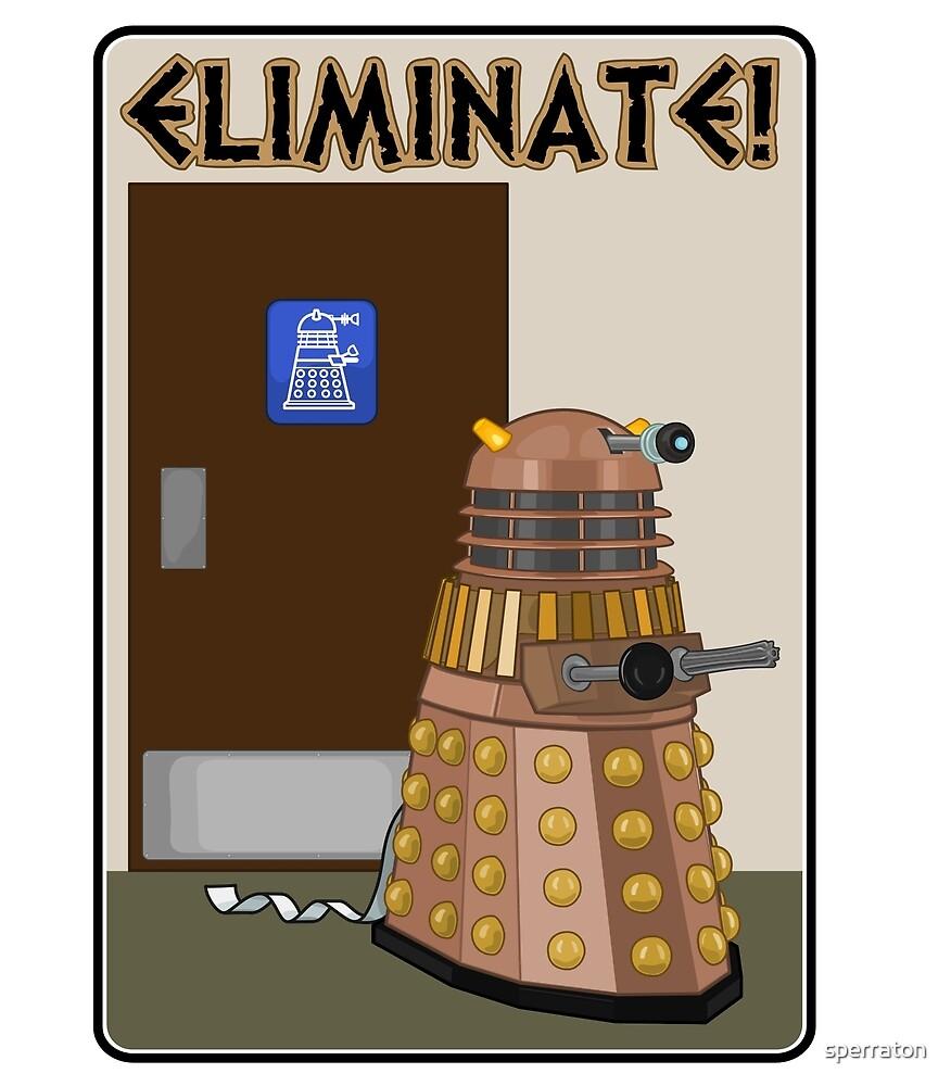 Eliminate! Eliminate! The Daleks must Eliminate! by sperraton