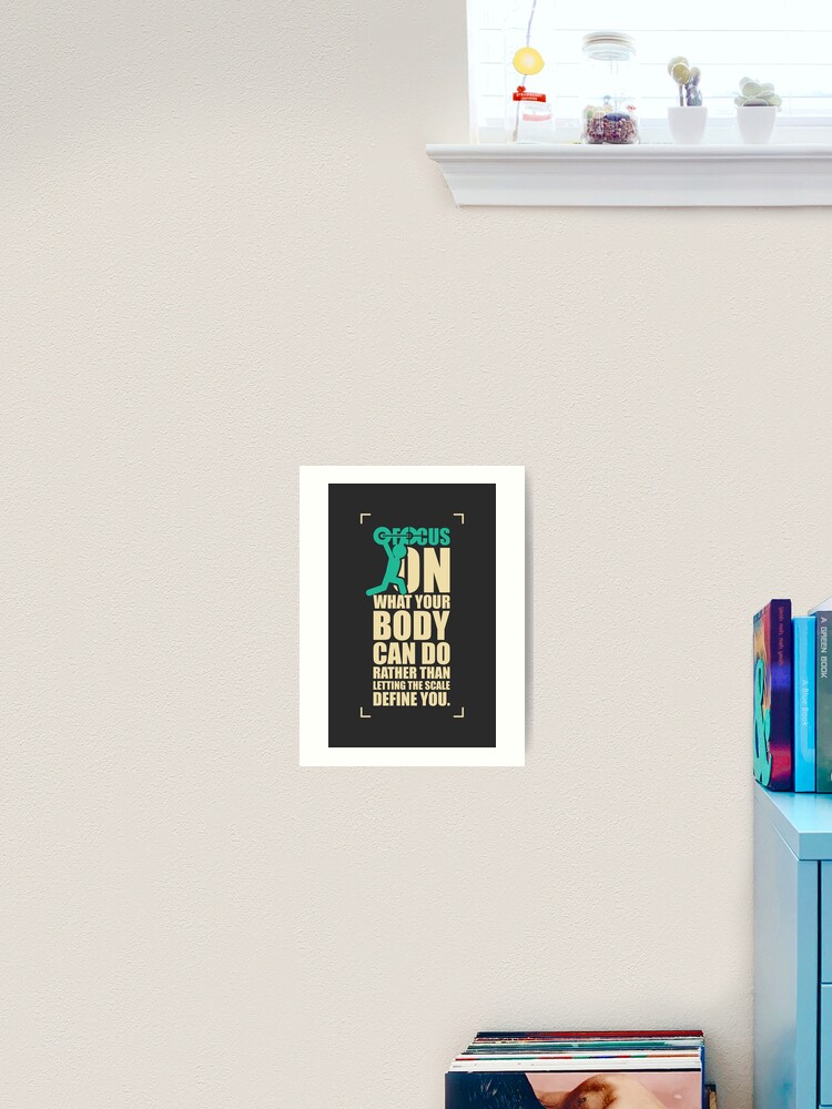 Focus On What Your Body Can Do Rather Than Letting The Scale Define You Gym Inspirational Quotes Art Print By Labno4 Redbubble