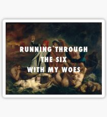 Running Through the Six With My Woes Sticker