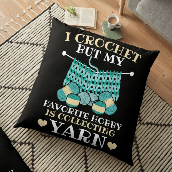 My Favorite Hobby Is Collecting Yarn Crocheting Floor Pillow
