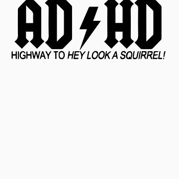 ADHD highway to hey look a squirel by iepster