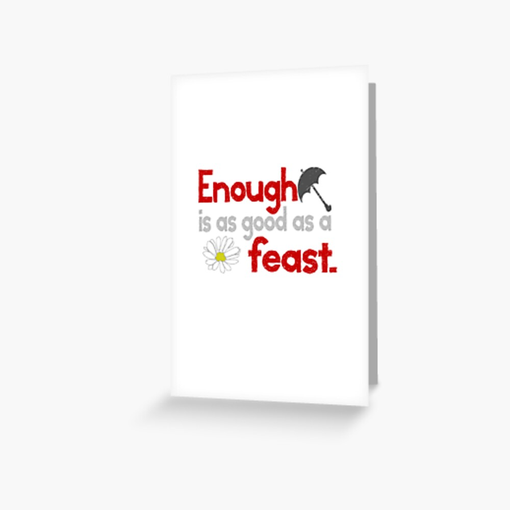 Enough is as good as a Feast Quote - Mary Poppins Greeting Card