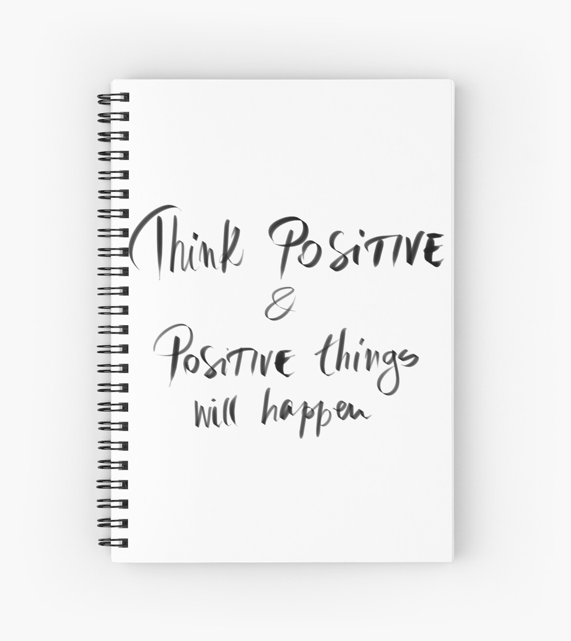 Think Positive And Positive Things Will Happen Spiral Notebooks By