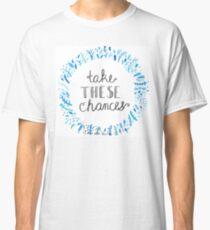 Take These Chances  Classic T-Shirt