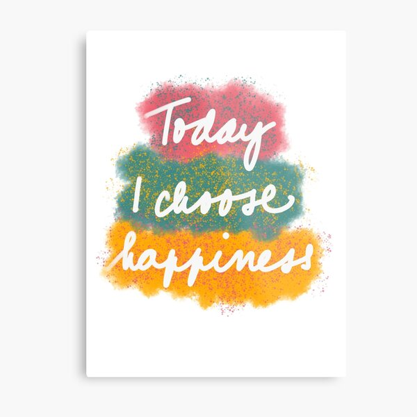 I choose happiness Metal Print