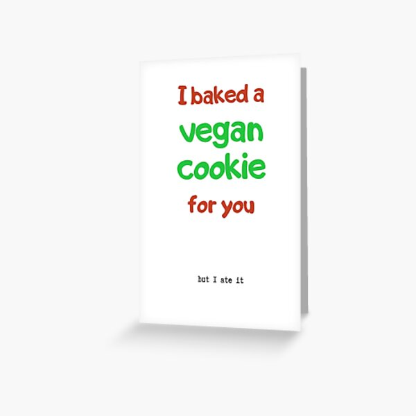 I baked a vegan cookie for you Greeting Card