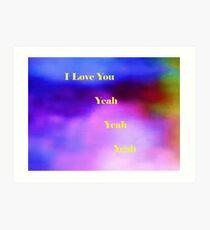 I Love You Yeah Yeah Yeah Art Print