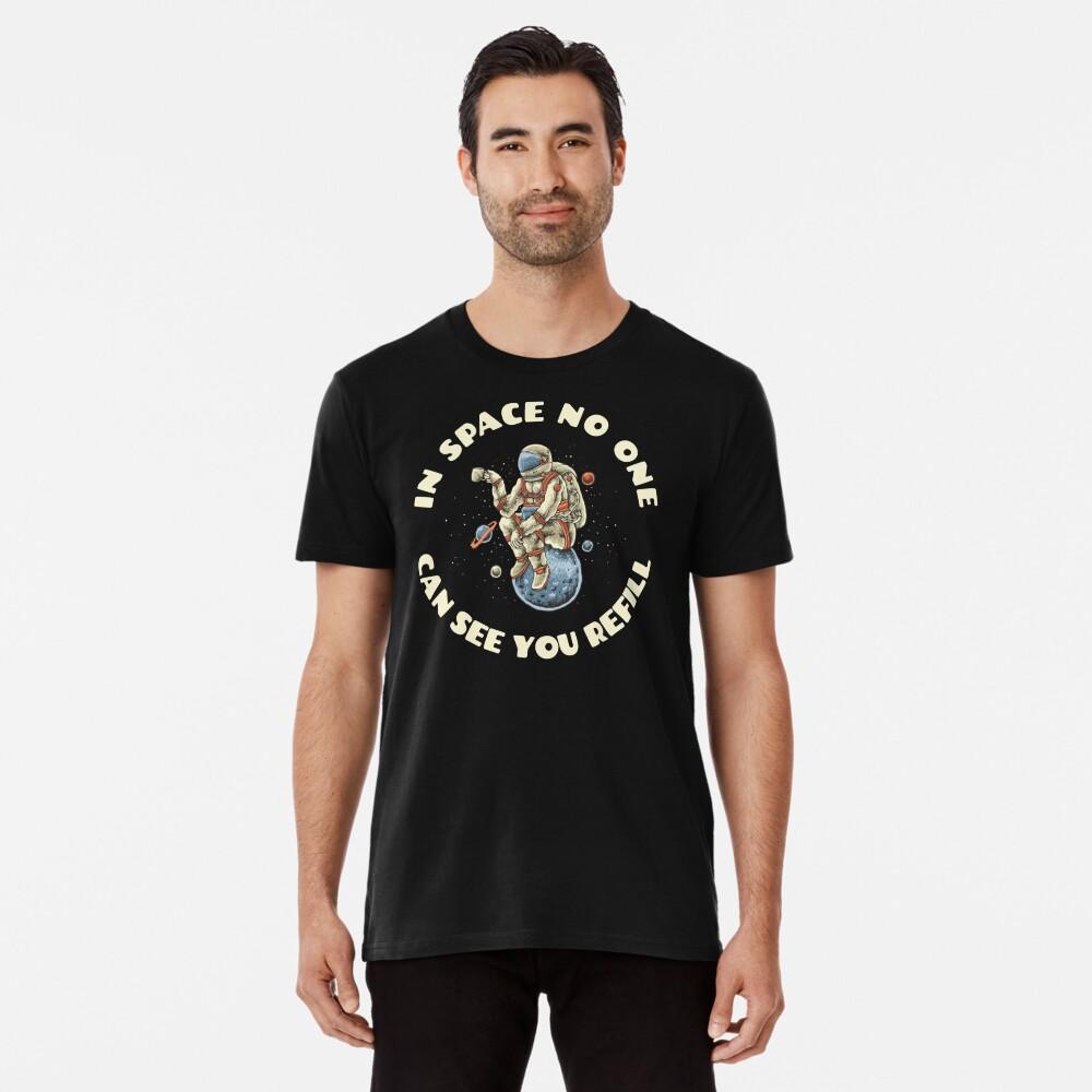 Im Weltall sieht Dich keiner nachfüllen Premium T-Shirt