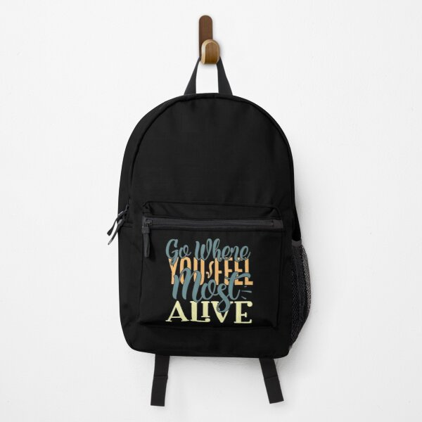 Go where you feel most alive Backpack