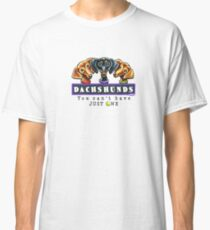 Dachshunds :: You Can't Have Just One Classic T-Shirt