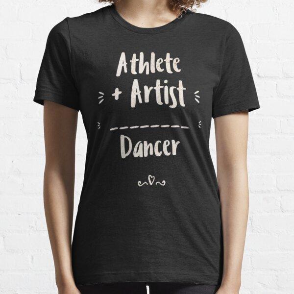 Athlete + Artist = Dancer Ballerina Ballet Dancing Gift  Essential T-Shirt