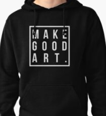 make good art Pullover Hoodie