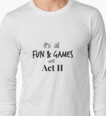 Act 2 gets Real Long Sleeve T-Shirt