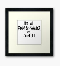 Act 2 gets Real Framed Print