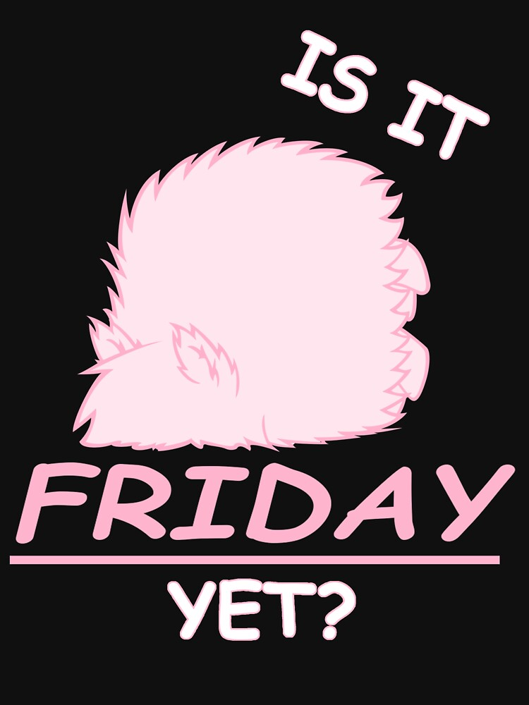 Fluffle Puff - Is It Friday Yet? | Unisex T-Shirt