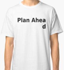 Plan ahead Classic T-Shirt