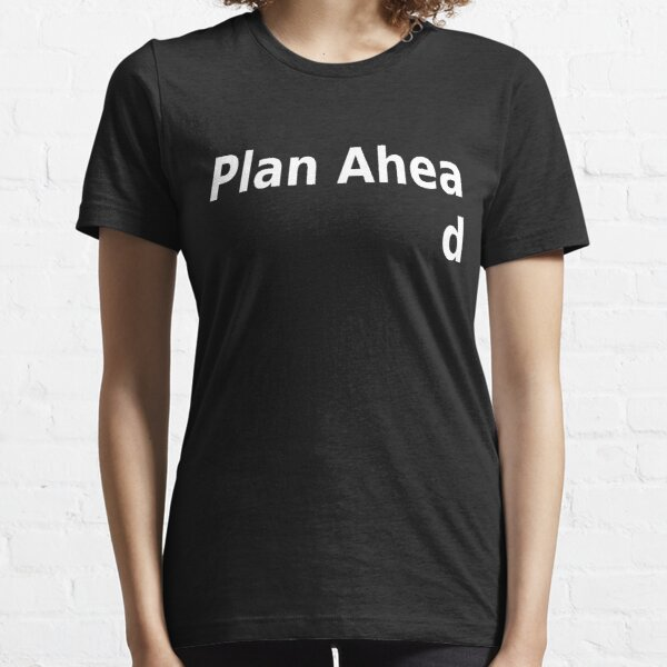 Plan ahead Essential T-Shirt