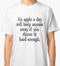 An apple a day will keep anyone away if you throw it hard enough Classic T-Shirt