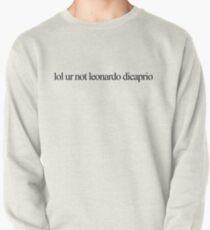 lol ur not leonardo dicaprio Pullover Sweatshirt